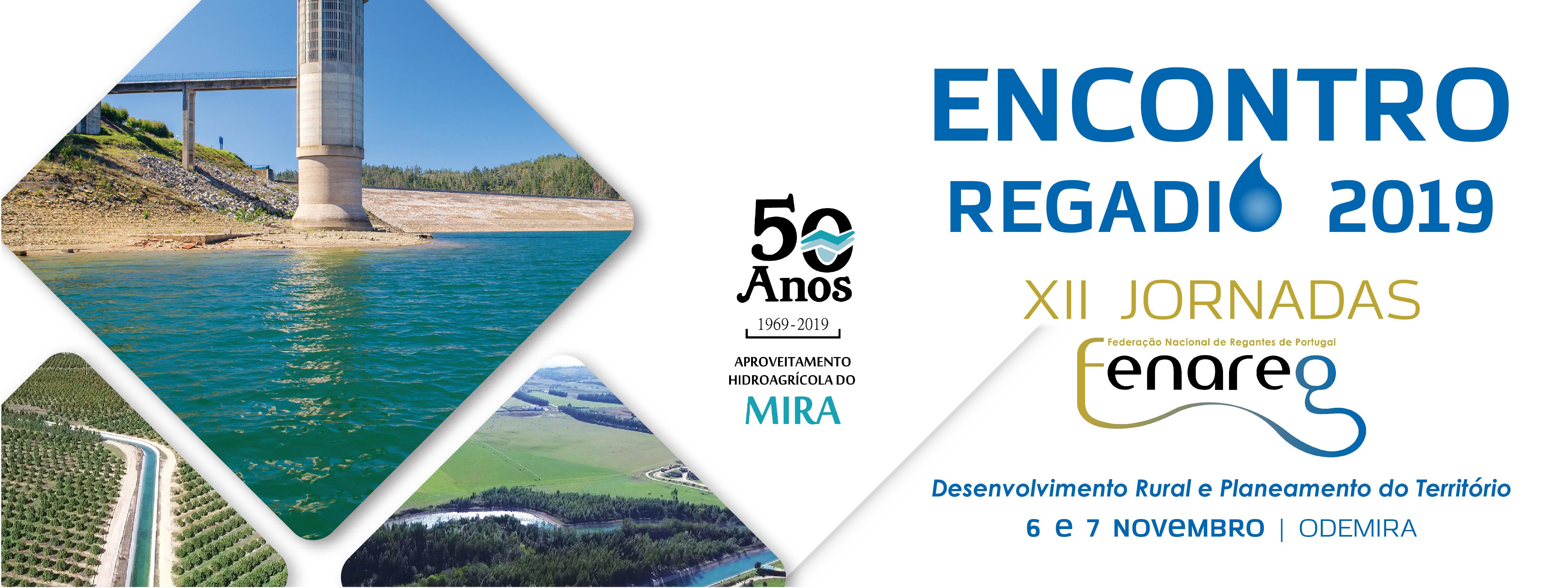 Encontro Regadio 2019 - XII Jornadas Fenareg e 50 anos do Aproveitamento Hidroagricola do Mira -  6 e 7 de novembro